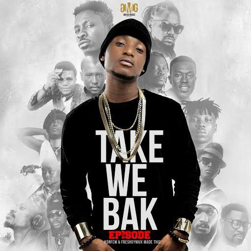 Episode – Take We Bak(prod by Konfem & Fresh Gyniux)