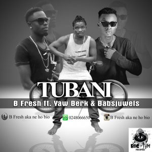 B Fresh - Tubani (Ft. Yaw Berk & Babsjuwels)