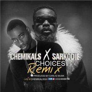 Chemikal x Sarkodie - Choices (Remix)