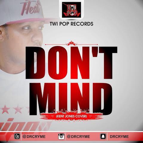Dr Cryme – Don't Mind (Kent Jones Cover)