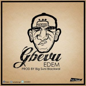 Edem – Gbevu (Prod. By Big Suni Blackwal)