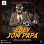 Gasmilla – Edey Jom Papa (Prod By Xyfe Beatz)