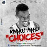 Kwaku Manu – Choices (Mixed by Shottoh Blinqx)