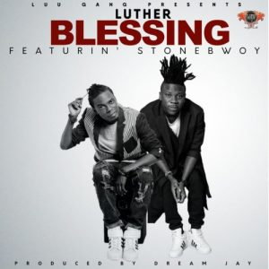 Luther Ft Stonebwoy – Blessing (Prod by Dream Jay)