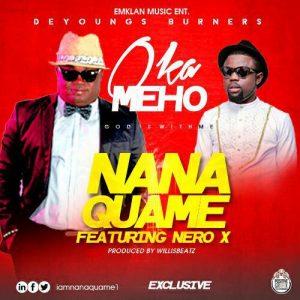 Nana-Quame-Oka-Meho-Feat.-Nero-X-Prod.-By-WillisBeatz