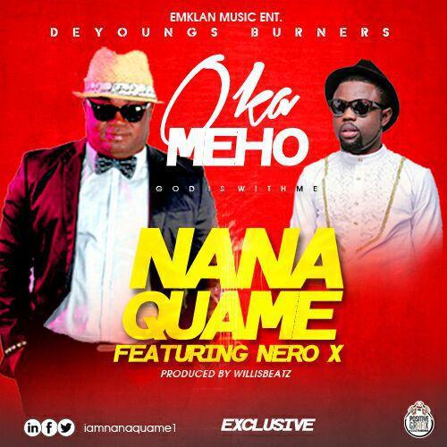 Nana Quame – Oka Meho (Feat. Nero-X) Prod. By WillisBeatz