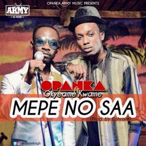 Opanka - Mepe No Saa ft Okyeame Kwame (Prod by Ephraim