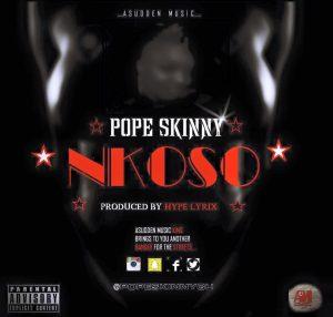 Pope Skinny – Nkoso (Prod By Hypelyrix)