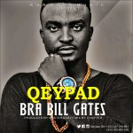 Qeypad – Bra Bill Gates (Prod. By Master Garzy)
