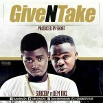 Subcidy – Give N Take Ft Dem Tinz (Prod By Short)