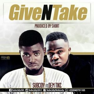 Subcidy - Give N Take Ft Dem Tinz (Prod By Short)