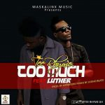 Tee Rhyme ft Luther – Too Much (Prod. By Kidnature Beatz & Mixed by Jusino Beatz)
