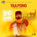Yaa Pono – Bad From Born  (Prod By Unda Beat)