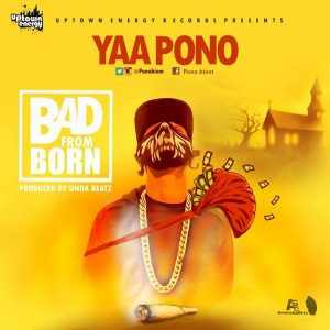 Yaa Pono - Bad From Born  (Prod By Unda Beat)