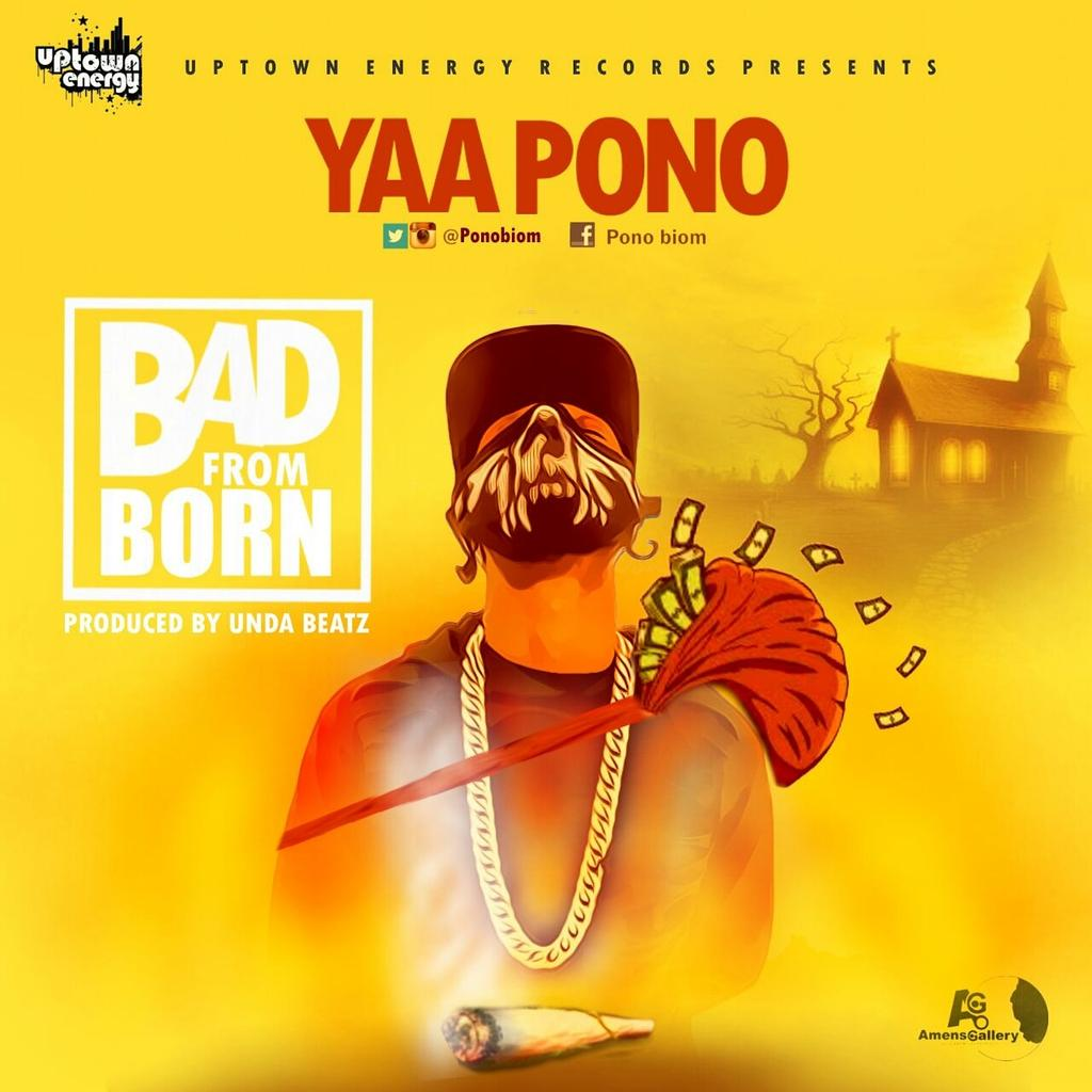 Yaa Pono – Bad From Born  (Prod By Unda Beat)
