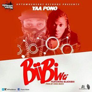 Yaa Pono - Biibi Nti (Ft. Black Boi) (Prod by Unda Beat)