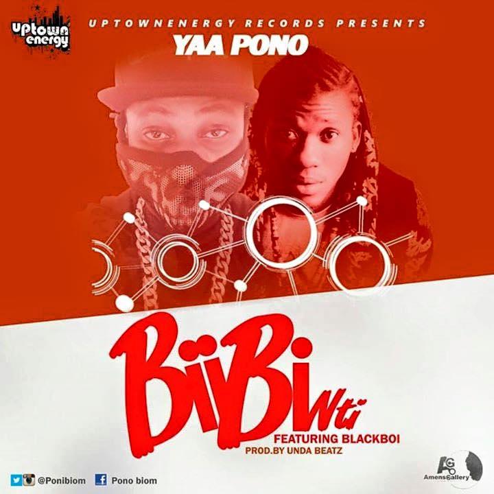 Yaa Pono – Biibi Nti (Ft. Black Boi) (Prod by Unda Beat)