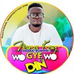 Nana Kay – Wo Gye Wo Din (Ft. Bofo Lele) Prod. By KE Beat