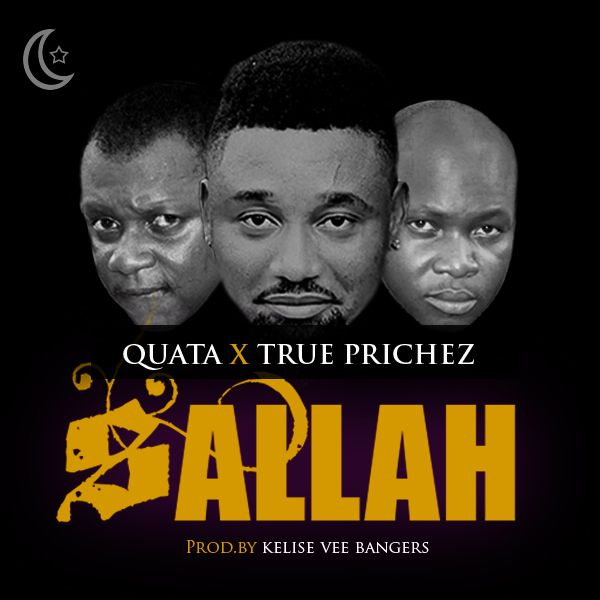 Quata x True Prichez – Sallah (Prod. By Kelise vee Bangers)