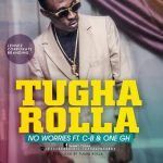 Tugha Rolla – No Worries (Ft. CB & 1 Ghana) Prod. By Tugha Rolla & Mixed By CB