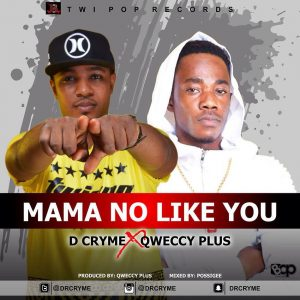 D Cryme X Qweccy Plus - Mama No Like You