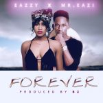 Eazzy – Forever ft Mr Eazi (Prod by B2)