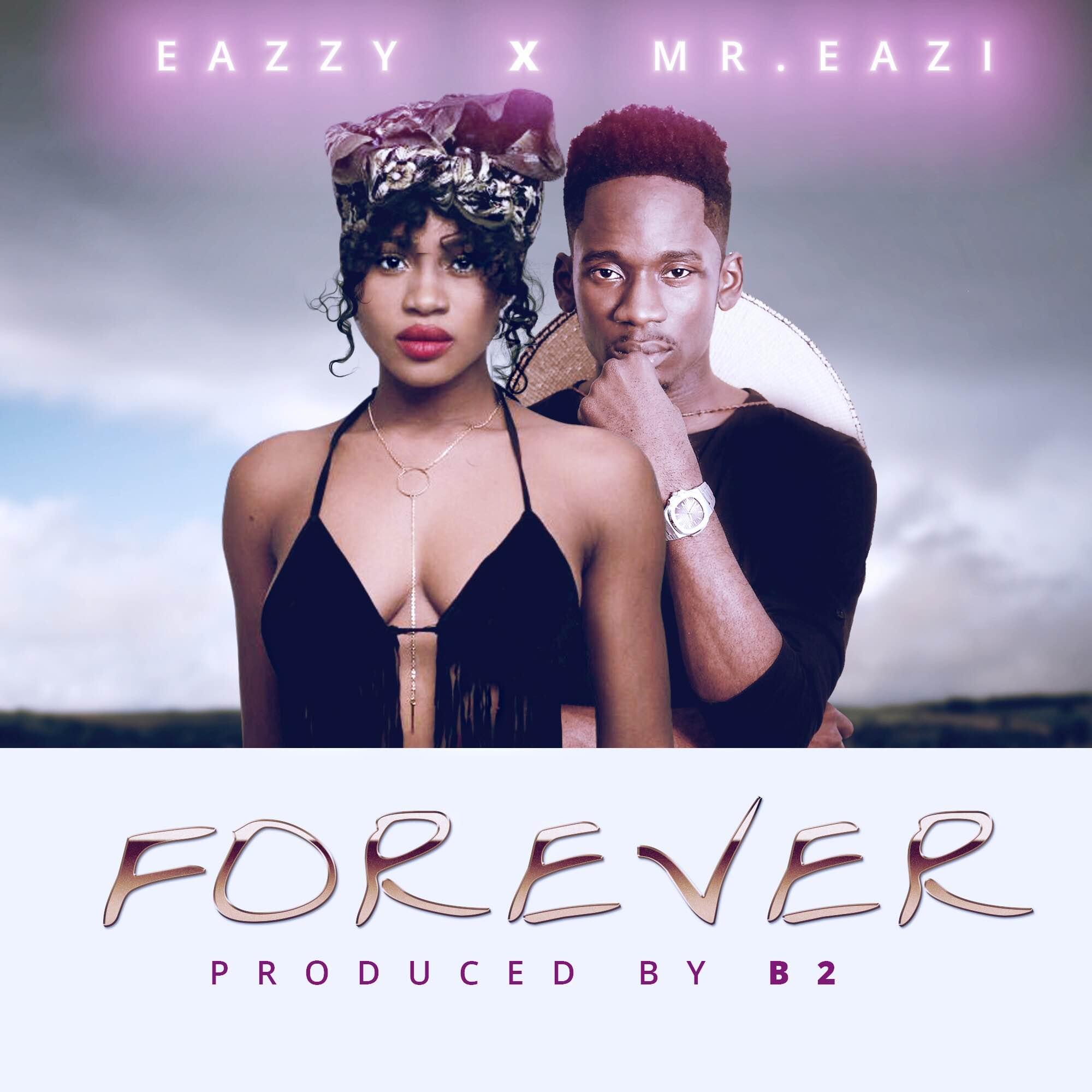 Eazzy - Forever ft Mr Eazi (Prod by B2)