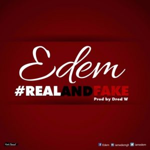 Edem - Real And Fake (Prod by Dred W)