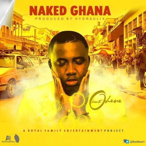Kontihene – Naked Ghana (Prod By Hydraulix)