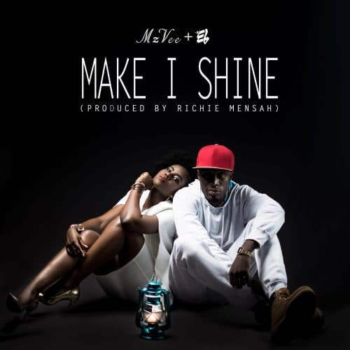 MzVee - Make I Shine ft E.L (Prod By Richie Mensah)