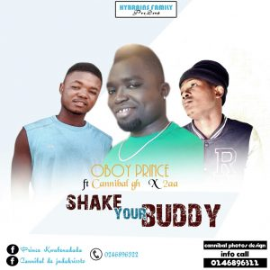 Oboy Prince - Shake Your Buddy (Ft. Cannibal Gh x 2aa)