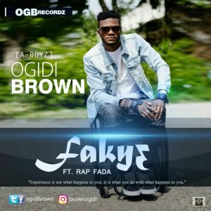 Ogidi Brown – Faky3 (ft. Rap Fada)