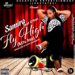 Samira feat. Otion - FlyHigh (Prod.by @Eyoh_Soundboy)