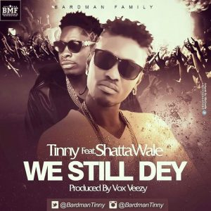 Tinny - We Still Dey (Feat. Shatta Wale Prod. by Vox Veezy)