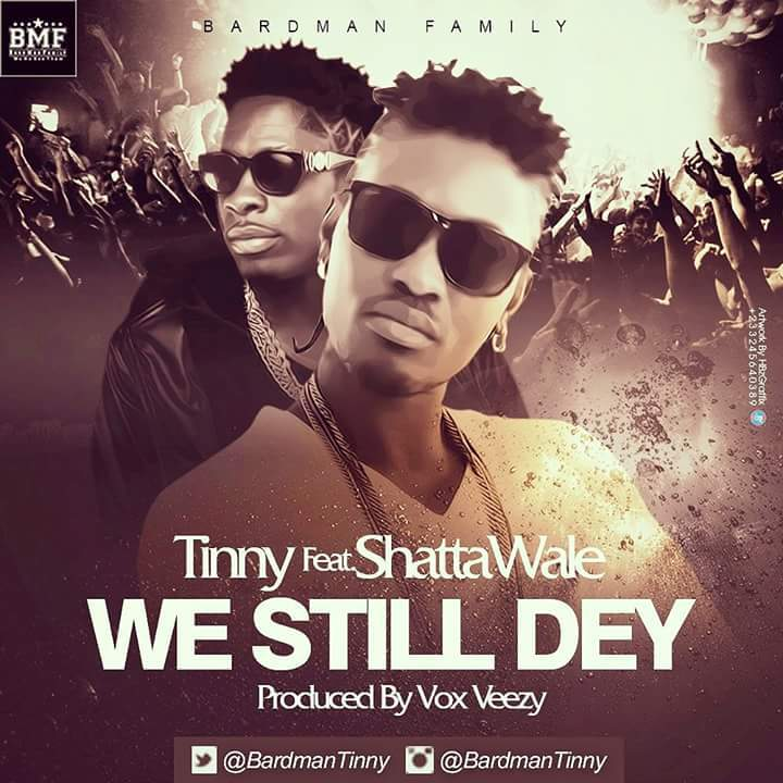 Tinny – We Still Dey (Feat. Shatta Wale Prod. by Vox Veezy)