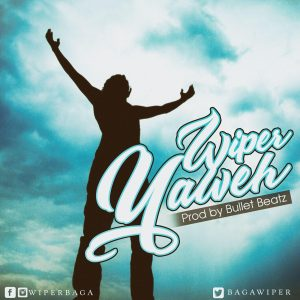 Wiper -Yahweh (Prod. By Bullet Beatz)
