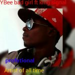 Y Bee ft. King Signal – Bad Girl