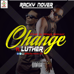 Racky Nova ft Luther – Change Your Style (Prod. by WingsArmani)