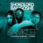 Samklef – Shokolokobangoshe (Remix) ft. Cynthia Morgan & Ichaba