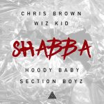 Chris Brown, Wizkid, Hoody Baby & Section Boyz – Shabba