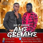 SKA – Ame Gbe Ame Ft. Mirror (Prod by Lavnmix)