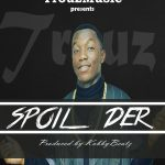 Trouz x KobbyBeatz – Spoil Der (Prod. by KobbyBeAtZ)