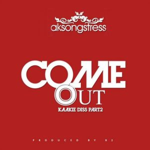 AK Songstress – Come Out (Kaakie Diss Part 2)(Prod By B2)