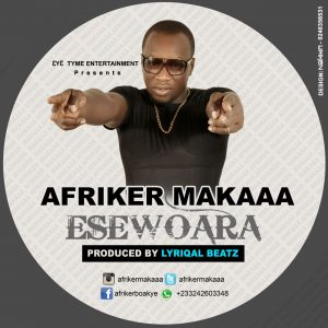 Afriker Makaa - EseWoara (Prod.By Lyriqal Beatz)