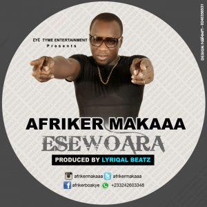 Afriker Makaa - EseWoara (Prod.By Lyriqal Beatz)