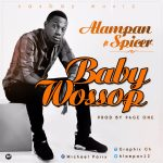Alampan – Baby Wossop Ft. Spicer (Prod. By Page One)