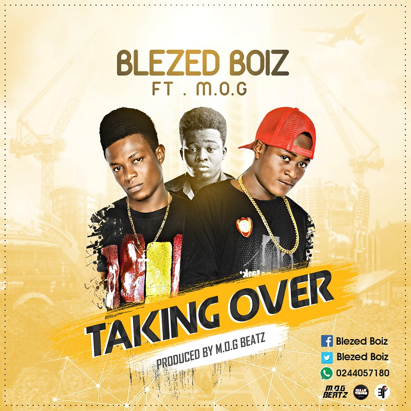 Blezed Boiz ft M.O.G - Taking Over (Prod By M.O.G Beatz)