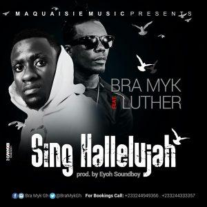 Bra Myk feat. Luther - Sing Halelujah (Prod.by @eyoh_soundboy )