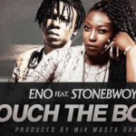 Eno – Touch The Body (Feat StoneBwoy) (Prod By Masta Garzy)
