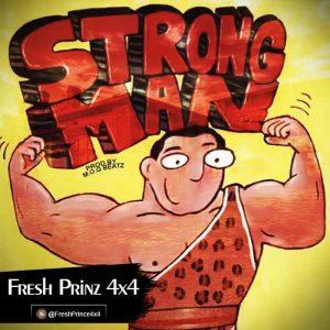 Fresh Prinz (4×4) – Strongman (Prod By M.O.G Beatz)